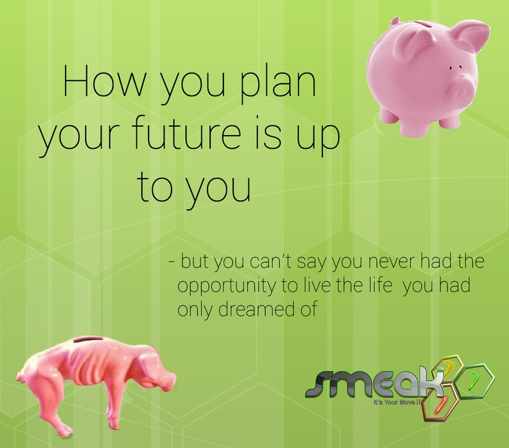 How you plan your future