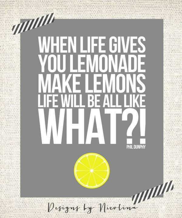 12 When Life Gives You Lemonade Quotes Modern Family Quotes Life Quotes Favorite Book Quotes