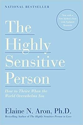 The Highly Sensitive Person: How to Thrive When the World