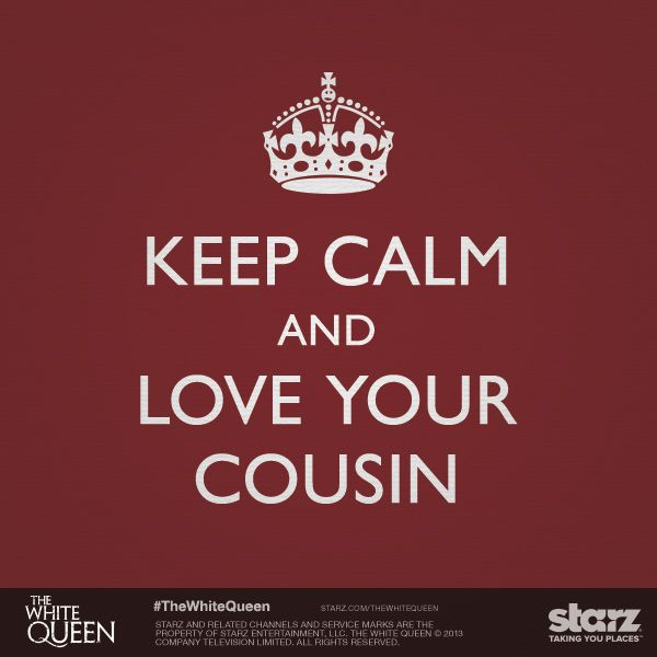 Happy National Cousins Day, and keep this mantra close to heart. Watch the feuding cousins in the #TheWhiteQueen beginning Aug. 10 on Starz.