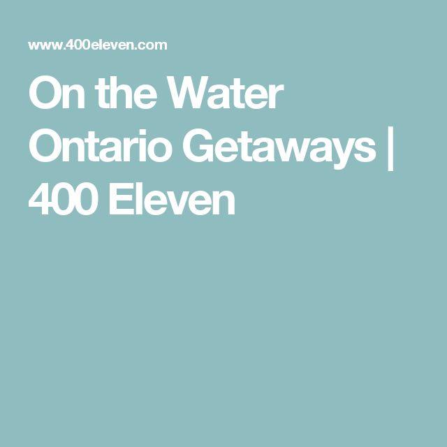 On the Water Ontario Getaways | 400 Eleven