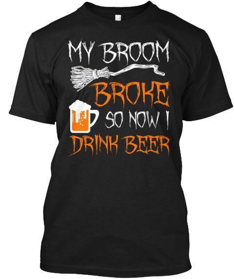 My Broom Broke So Now I Drink Beer Halloween Shirt https://teespring.com/brmbrkbeers-8000?ref=pin_desc