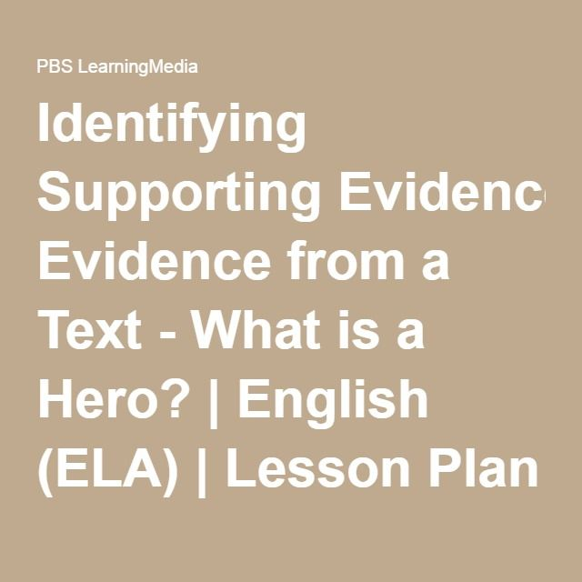 Identifying Supporting Evidence from a Text - What is a Hero? | English (ELA) | Lesson Plan | PBS LearningMedia