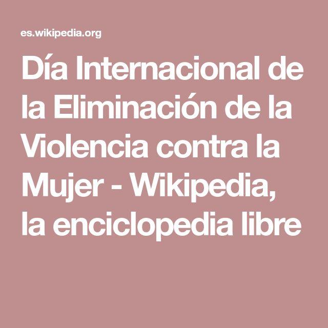 Día Internacional de la Eliminación de la Violencia contra la Mujer - Wikipedia, la enciclopedia libre
