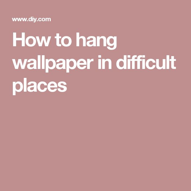 How to hang wallpaper in difficult places