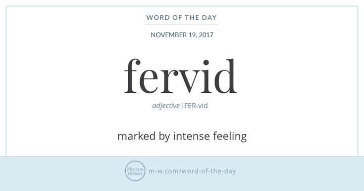 The Latin verb fervēre can mean 'to boil' or 'to glow,' as well as, by extension, 'to seethe' or 'to be roused.' In English, this root gives us three words that can mean 'impassioned' by varying