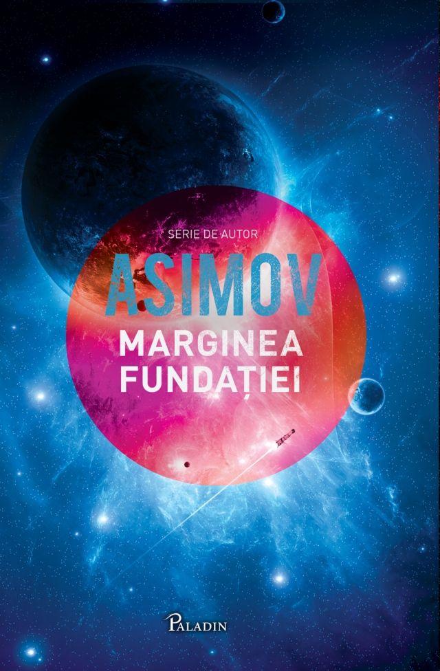 PALADIN 32-Isaac Asimov - Fundatia4. Marginea Fundatiei (The Edge of Foundation), 2016, traducere Ana-Veronica Mircea