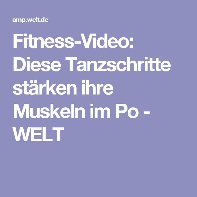Fitness-Video: Diese Tanzschritte stärken ihre Muskeln im Po - WELT