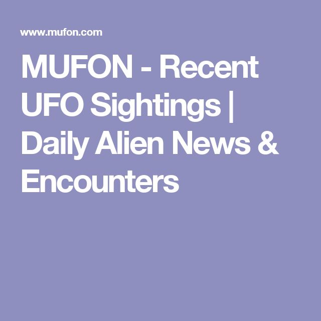 MUFON - Recent UFO Sightings | Daily Alien News & Encounters