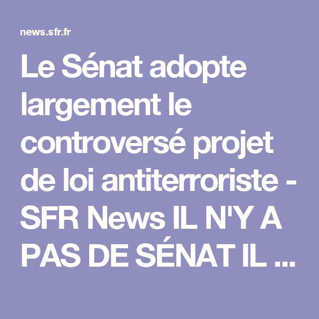 Le Sénat adopte largement le controversé projet de loi antiterroriste - SFR News  IL N'Y A PAS DE SÉNAT IL A SEULEMENT UN DICTATEUR ET SES SPONSORS