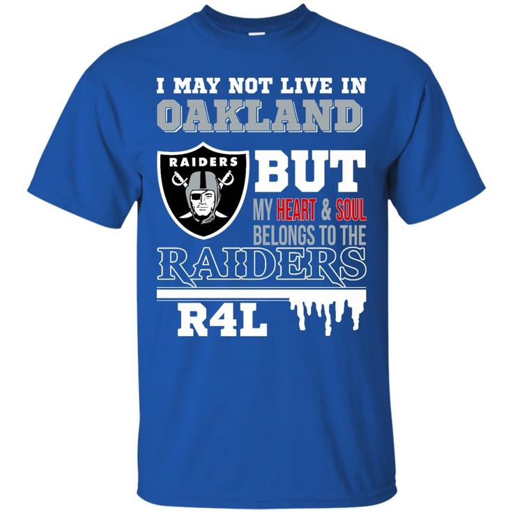 Oakland Raiders Shirts May Not Live In Oakland But Heart And Soul Belongs To The Raiders T-shirts Hoodies Sweatshirts