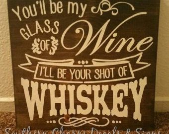 You be my glass of wine I'll be your shot of whiskey sign