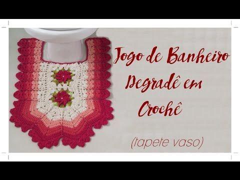 JOGO DE BANHEIRO DEGRADÊ -TAPETE DO VASO - YouTube