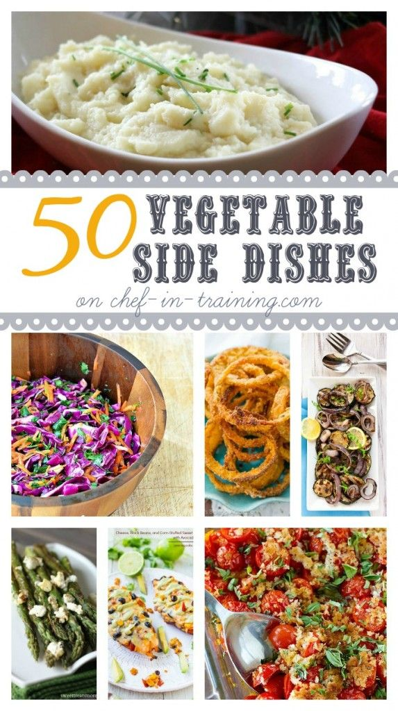50+ Vegetable Side Dishes at chef-in-training.com ...If you find yourself wondering how to dress or change up your veggies at the dinner table then this is the list for you! SO MANY delicious options!