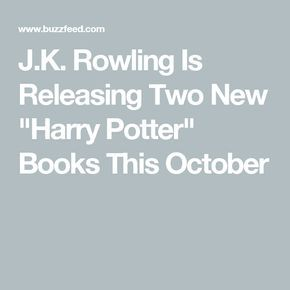 """J.K. Rowling Is Releasing Two New """"Harry Potter"""" Books This October"""