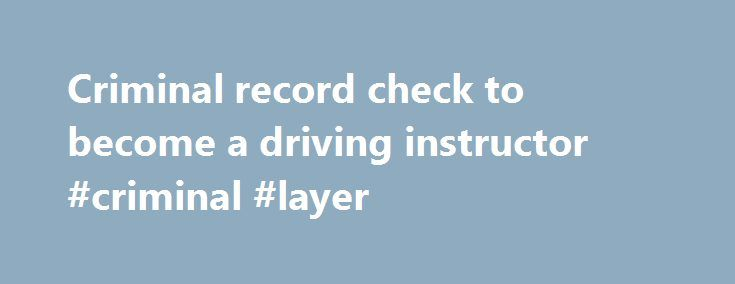 Criminal record check to become a driving instructor #criminal #layer http://italy.nef2.com/criminal-record-check-to-become-a-driving-instructor-criminal-layer/  Criminal record check to become a driving instructor Proving your identity When you've finished the online application, you must give proof of your identity. You can do this at a Post Office offering the 'CRB and ID verification service'. You'll need to take a printed page from your online application with barcodes on it and 3…