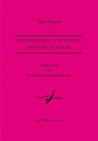 Peter Kingsley, Empédocle et la tradition pythagoricienne. Philosophie ancienne, mystère et magie. http://www.lesbelleslettres.com/livre/?GCOI=22510100198620#