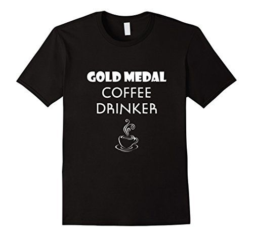Men's Gold Medal Coffee Drinker Funny Humor T-Shirt 2XL B... https://www.amazon.com/dp/B01KY63BXW/ref=cm_sw_r_pi_dp_x_B3DVxb7791DHK