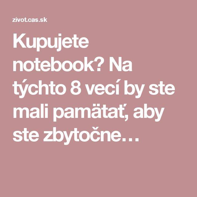 Kupujete notebook? Na týchto 8 vecí by ste mali pamätať, aby ste zbytočne…