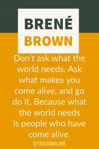 Don't ask what the world needs. Ask what makes you come alive, and go do it. Because what the world needs is people who have come alive. #BreneBrown, #Narcissism, #Narcissistic, #narcissistscruel, #manipulation, #Narcissismexpert, #Psychology, #Sociopath, #NPD, #narcissisticpersonalitydisorder , #Codependency, #Manipulation, #PTSD, #CPTSD, #EmotionalAbuse, #DomesticAbuse, #Abuse, #MentalIllness, #Support, #Depression, #Help, #Healing, #Heal, #Codependent, #TracyMalone, #Tracyamalone…