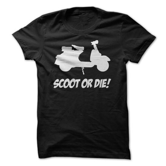 SCOOT OR DIE - SCOOTER T SHIRT T-SHIRTS, HOODIES, SWEATSHIRT (21.95$ ==► Shopping Now)