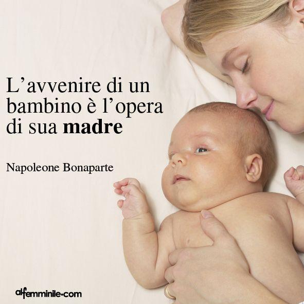 L'avvenire di un #bambino è l'opera di sua madre.. #EsserMamma