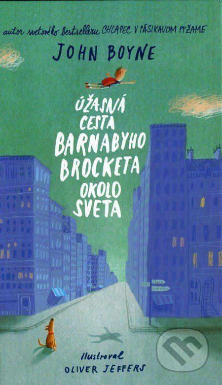 Martinus.sk > Knihy: Úžasná cesta Barnabyho Brocketa okolo sveta (John Boyne)