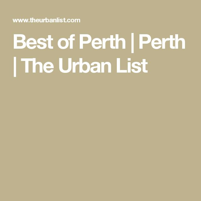 Best of Perth | Perth | The Urban List