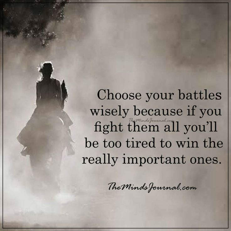 Choose your battles wisely -  - http://themindsjournal.com/choose-battles-wisely/