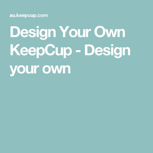 Design Your Own KeepCup - Design your own