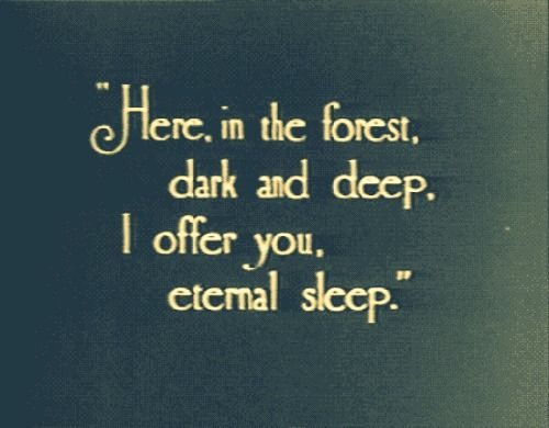 """""""Here in the forest dark and deep, I offer you, eternal sleep"""" Tell me this came out of some kind of book, i want to read it !!"""