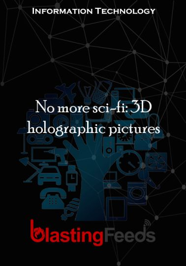No more sci-fi: 3D holographic pictures – Blasting Feeds #technology #tech #love #art #instagood #iphone #computer #coding #software #programming #gee…