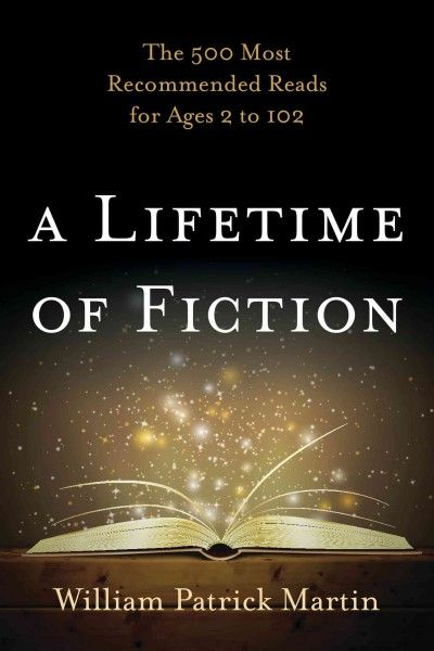 Lifetime of Fiction : The 500 Most Recommended Reads for Ages 2 to 102 by William Patrick Martin