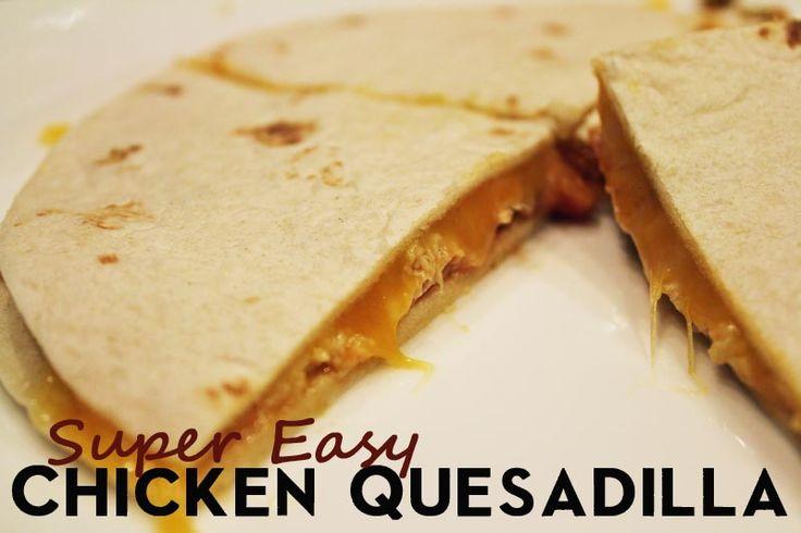 Super Easy Chicken Quesadilla - Always Expect Moore