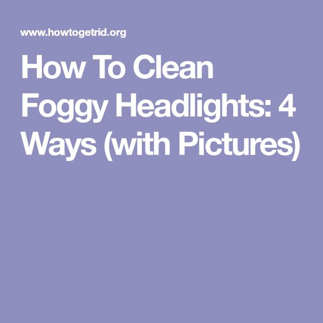 How To Clean Foggy Headlights: 4 Ways (with Pictures)