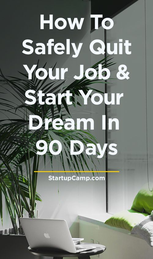 How To Safely Quit Your Job And Start Dream In 90 Days