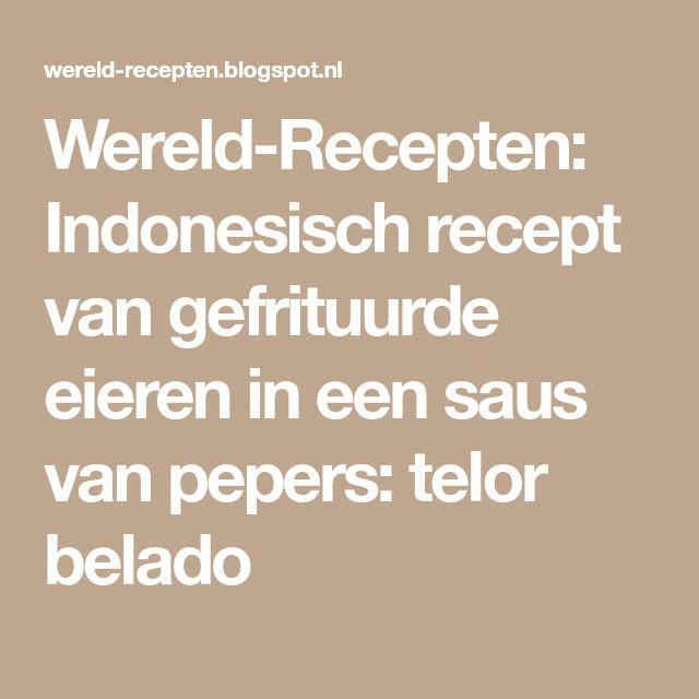 Wereld-Recepten: Indonesisch recept van gefrituurde eieren in een saus van pepers: telor belado