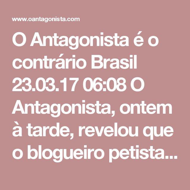 """O Antagonista é o contrário  Brasil 23.03.17 06:08 O Antagonista, ontem à tarde, revelou que o blogueiro petista Eduardo Guimarães obstruiu a Lava Jato alertando o assessor de imprensa de Lula sobre a batida da PF.  A Folha de S. Paulo foi ouvir o que os incriminados tinham a dizer, mas não citou nosso site, é claro.  Quem o citou foi o próprio blogueiro petista.  Ele disse à reportagem:  """"Não considero meu blog propaganda política. Considero um blog de um viés político que não agrada ao…"""