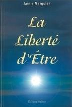 La Liberté dÊtre - Annie Marquier - Librairie Bien-être/Développement Personnel - http://www.sentiersdubienetre.com/librairie-bien-etre/developpement-personnel/la-liberte-d-etre-annie-marquier.html