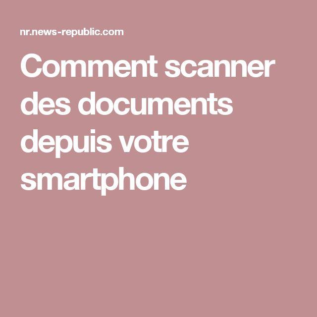 Comment scanner des documents depuis votre smartphone