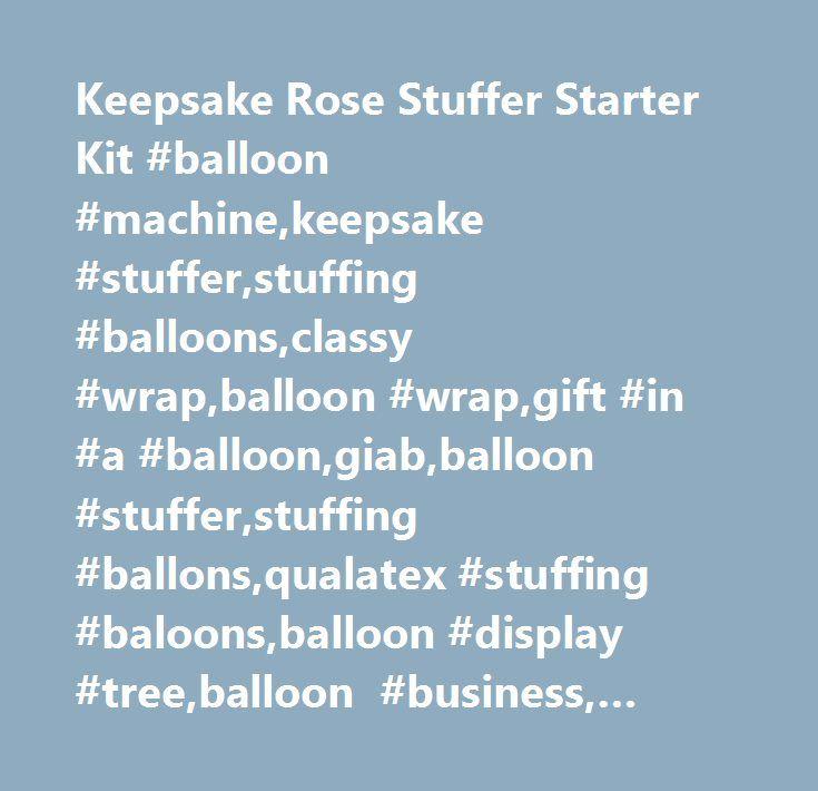 Keepsake Rose Stuffer Starter Kit #balloon #machine,keepsake #stuffer,stuffing #balloons,classy #wrap,balloon #wrap,gift #in #a #balloon,giab,balloon #stuffer,stuffing #ballons,qualatex #stuffing #baloons,balloon #display #tree,balloon #business, #gift #wrap, #gift #basket,classy #wrap, #giab, #gift-balloon-stuffing-machine, #classy #wrap #gift #in #a #balloon #stuffing #machine, #latex #balloons, #balloon #stuffing #machines #and #classy #wrap #by #gift #in #a #balloon,the #ultimate…