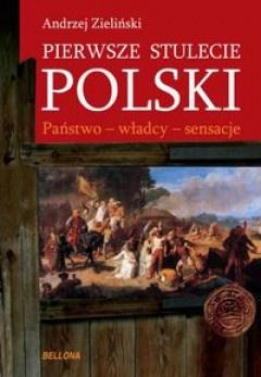 Pierwsze stulecie polski Państwo władcy sensacje,Andrzej Zieliński