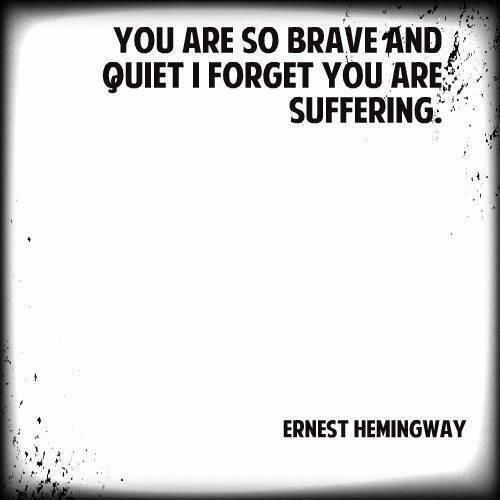 So brave and quiet