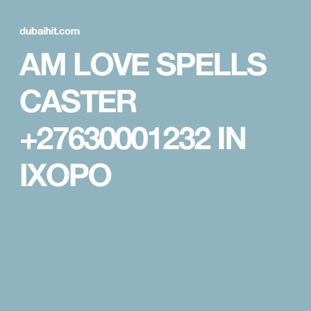 AM LOVE SPELLS CASTER +27630001232 IN IXOPO