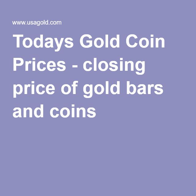 Todays Gold Coin Prices - closing price of gold bars and coins