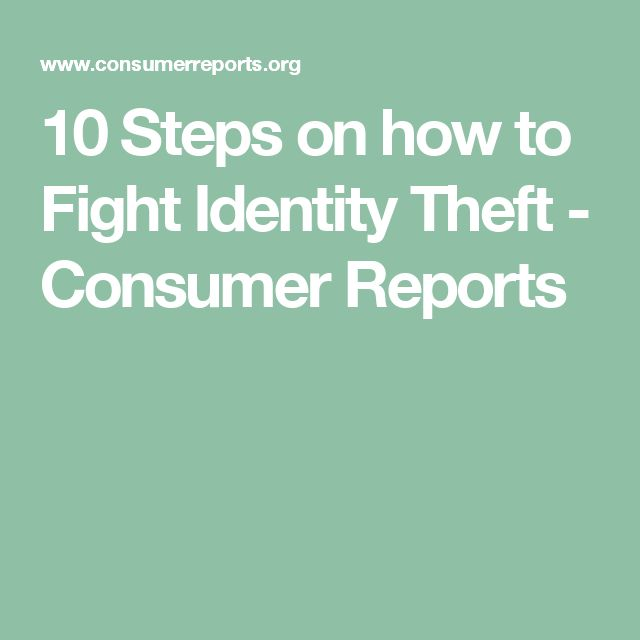 10 Steps on how to Fight Identity Theft - Consumer Reports