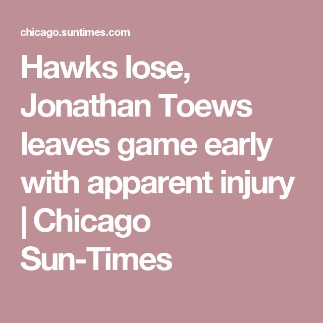 Hawks lose, Jonathan Toews leaves game early with apparent injury | Chicago Sun-Times