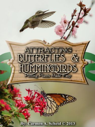 Easy Potting Plants that Attract; Butterflies and Hummingbirds (Attracting Butterflies and Hummingbirds: Potting Plants Made Easy) - http://books.diysupplies.org/gardening-landscape-design/house-plants/easy-potting-plants-that-attract-butterflies-and-hummingbirds-attracting-butterflies-and-hummingbirds-potting-plants-made-easy/