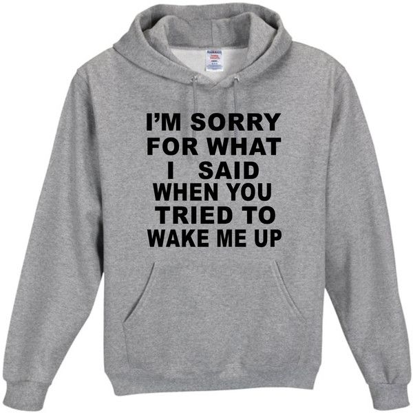 I'm Sorry for What I Said Whenyou Tried to Wake Me Hoodie Funny Humor... (£20) ❤ liked on Polyvore featuring tops, hoodies, shirts, silver, t-shirts, women's clothing, hoodie top, unisex hoodies, hooded pullover and sweatshirt hoodies