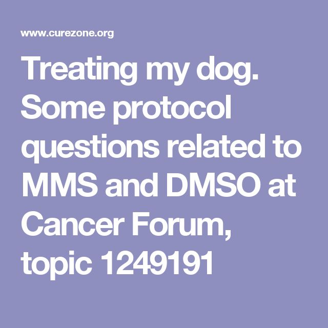 Treating my dog. Some protocol questions related to MMS and DMSO at Cancer Forum, topic 1249191